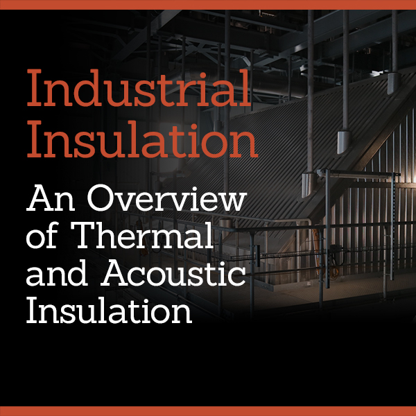 INDUSTRIAL INSULATION: AN OVERVIEW OF THERMAL AND ACOUSTIC INSULATION
