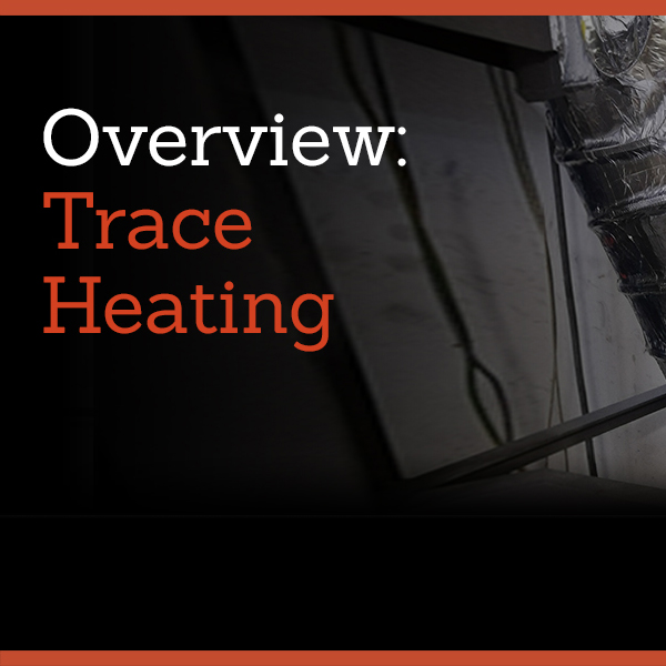 OVERVIEW: TRACE HEATING
