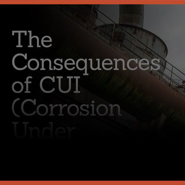 Corrosion Under Insulation: Consequences of CUI