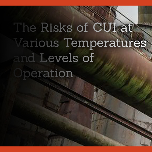 The Risks of CUI at Various Temperatures and Levels of Operation
